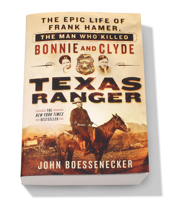 Texas Ranger The Epic Life of Frank Hamer, The Man Who Killed Bonnie and Clyde
