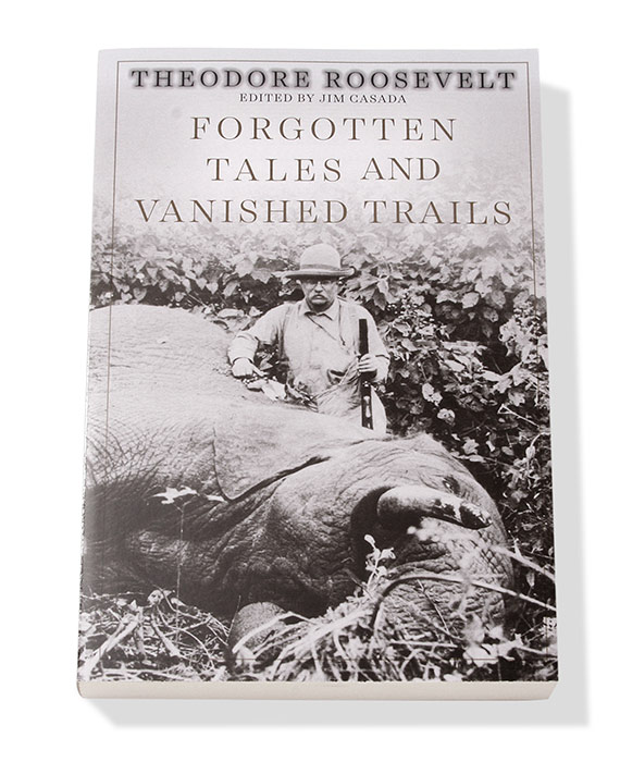 Theodore Roosevelt-Forgotten Tales and Vanished Trails