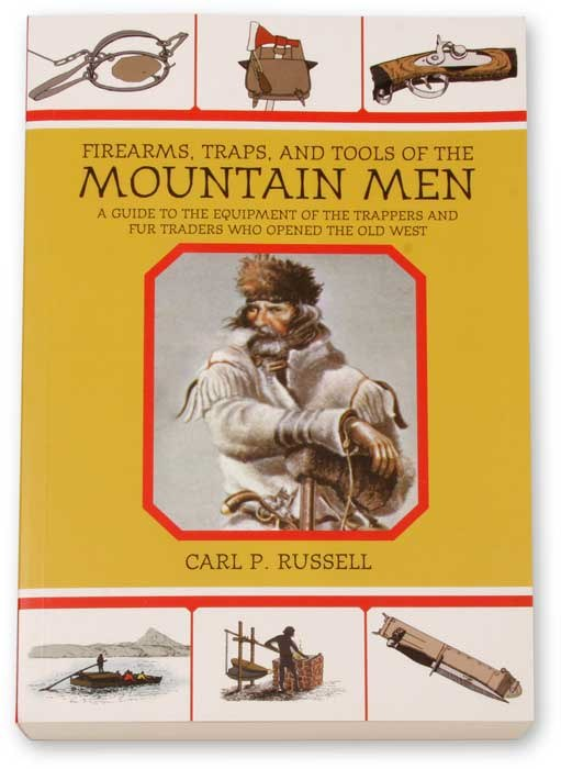 FIREARMS TRAPS AND TOOLS OF THE MOUNTAIN MAN BY CARL P RUSSELL - 480 PAGES - SOFTCOVER - 9 X 6 - B&W